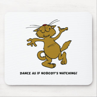 Dance As If Nobody's Watching Mouse Pad