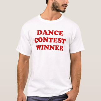Dance contest winner T-Shirt