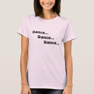 Dance...     Dance...          Dance... T-Shirt