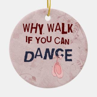 Dance Don´T Walk Round Ceramic Ornament