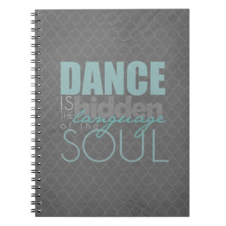 Dance is the Hidden Language of the Soul Spiral Notebook
