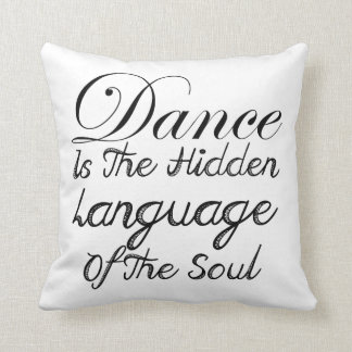 Dance Is The Hidden Language Of The Soul Throw Pillow