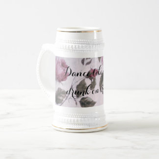 Dance Like a Gypsy Drunk on the Wind Beer Stein