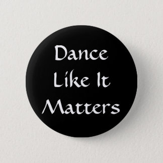 Dance Like It Matters 2 Inch Round Button
