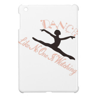 Dance Like No One is Watching Case For The iPad Mini