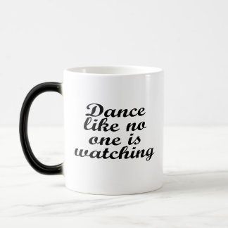 Dance like no one is watching magic mug