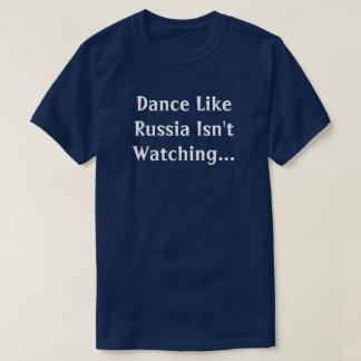 Dance Like Russia Isn't Watching Political Unisex T-Shirt