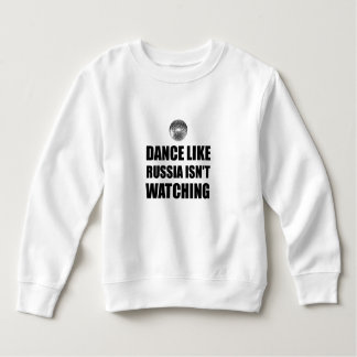 Dance Like Russia Not Watching Sweatshirt