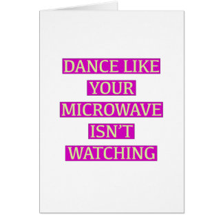Dance Like Your Microwave Isn't Watching Card
