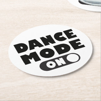Dance Mode On, Dancer, Dancing Quote Wedding Party Round Paper Coaster