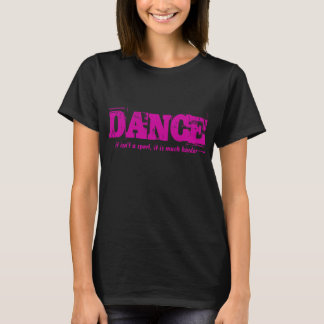 Dance ..not a sport..it is much harder T-Shirt