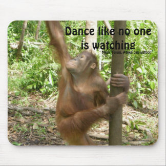 Dance Orangutan Famous Quote Mouse Pad