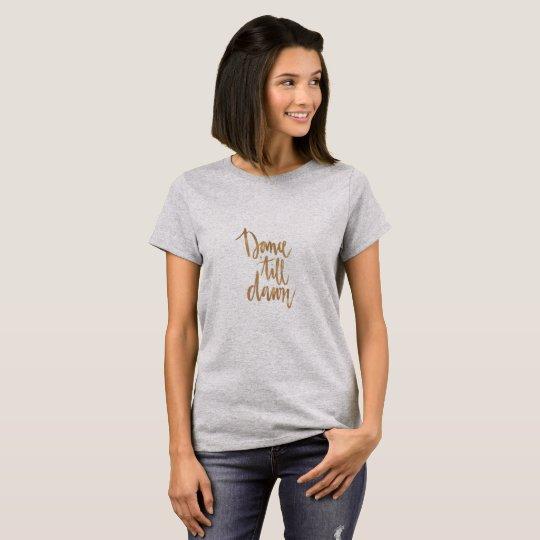 Dance Till Day - Tshirt