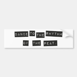 Dance to the Rhythm of the Peat Bumper Sticker