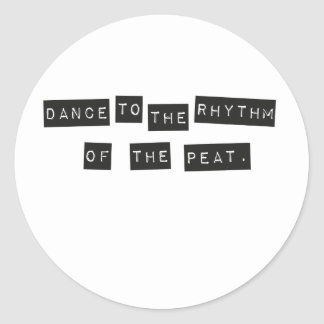 Dance to the Rhythm of the Peat Round Sticker