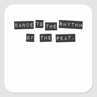 Dance to the Rhythm of the Peat Square Sticker