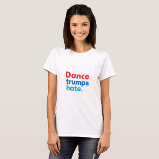 Dance Trumps Hate Women's Tee