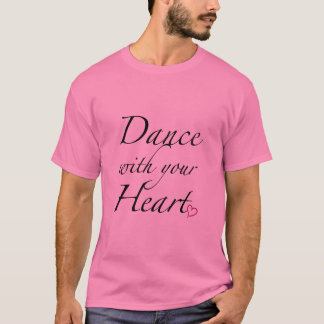 Dance With Your Heart T-Shirt