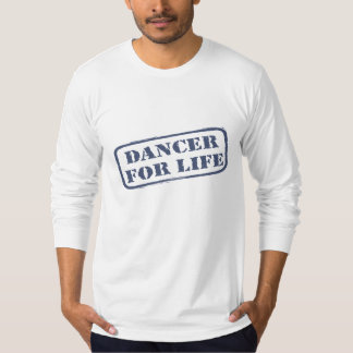Dancer for Life Forever Dancer Dancing Dance T-Shirt