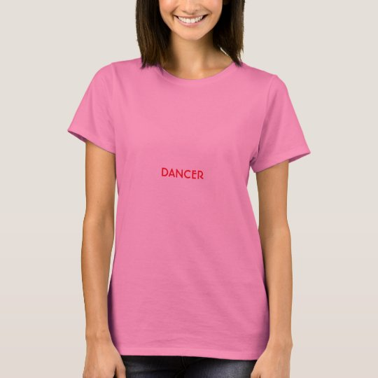 Dancer! T-Shirt