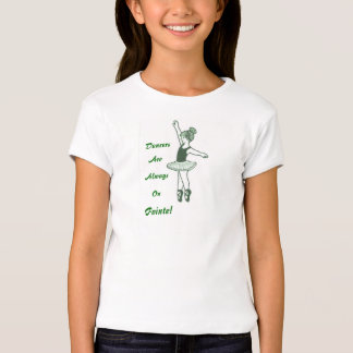 Dancers Are Always On Pointe! T-Shirts and Gifts