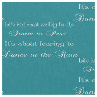 Dancing In The Rain Quote On Any Color Fabric