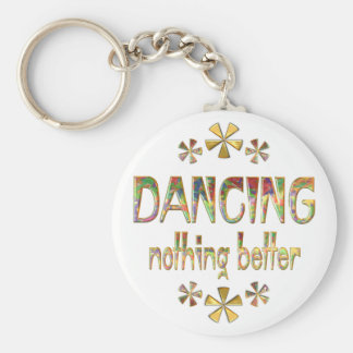 DANCING Nothing Better Keychain