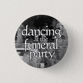 Dancing RK the funeral party 1 Inch Round Button