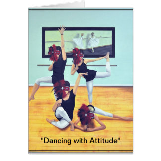 """Dancing with Attitude"" Card"
