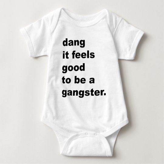 Dang It Feels Good to be a Gangster Baby Bodysuit