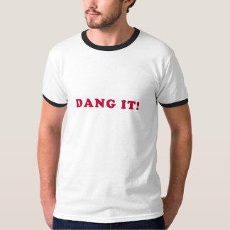 Dang it! T-Shirt
