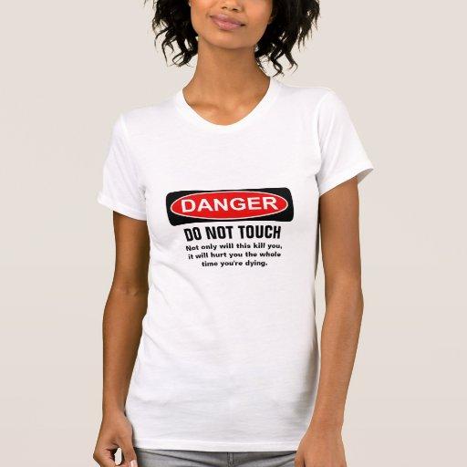 DANGER - Do not touch T-shirt