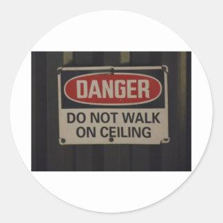 DANGER Do not walk on ceiling Classic Round Sticker