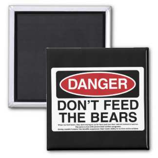 Danger - Don't feed the Bears Square Magnet