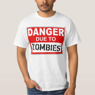 Danger Due To Zombies T Shirt