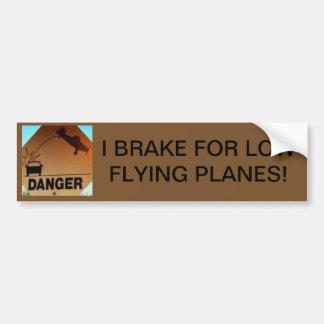 DANGER! I BRAKE FOR LOW FLYING PLANES! BUMPER STICKER