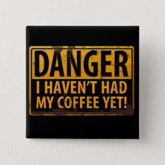 DANGER I Havent Had My Coffee Yet! Funny Caffeine 2 Inch Square Button