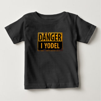 DANGER, I YODEL Metal Warning Caution Warning Sign Baby T-Shirt