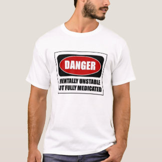 Danger Mentally unstable T-Shirt