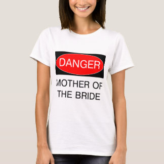 Danger - Mother Of The Bride Funny Wedding T-Shirt