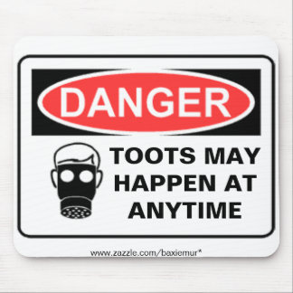 DANGER TOOTS MAY HAPPEN AT A... MOUSE PAD