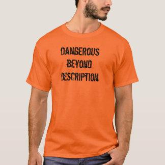 Dangerous Beyond Description T-Shirt