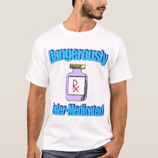 Dangerously Under-Medicated T-Shirt