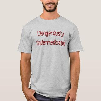 DangerouslyUndermedicated T-Shirt