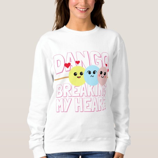 Dango Breaking My Heart II Sweatshirt