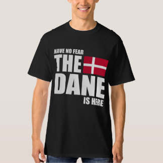 danish - HAVE NO FEAR THE DANE IS HERE T-Shirt
