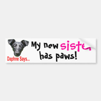 Daph says, My new, sister, has paws! Bumper Sticker
