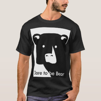Dare to be Bear T-Shirt