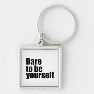 Dare to be yourself keychain