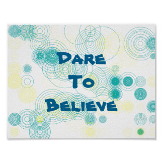 Dare To Believe Inspirational Art Poster